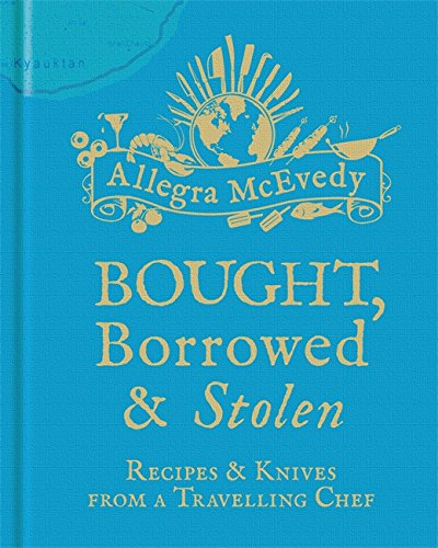 Bought, Borrowed and Stolen by Allegra McEvedy's