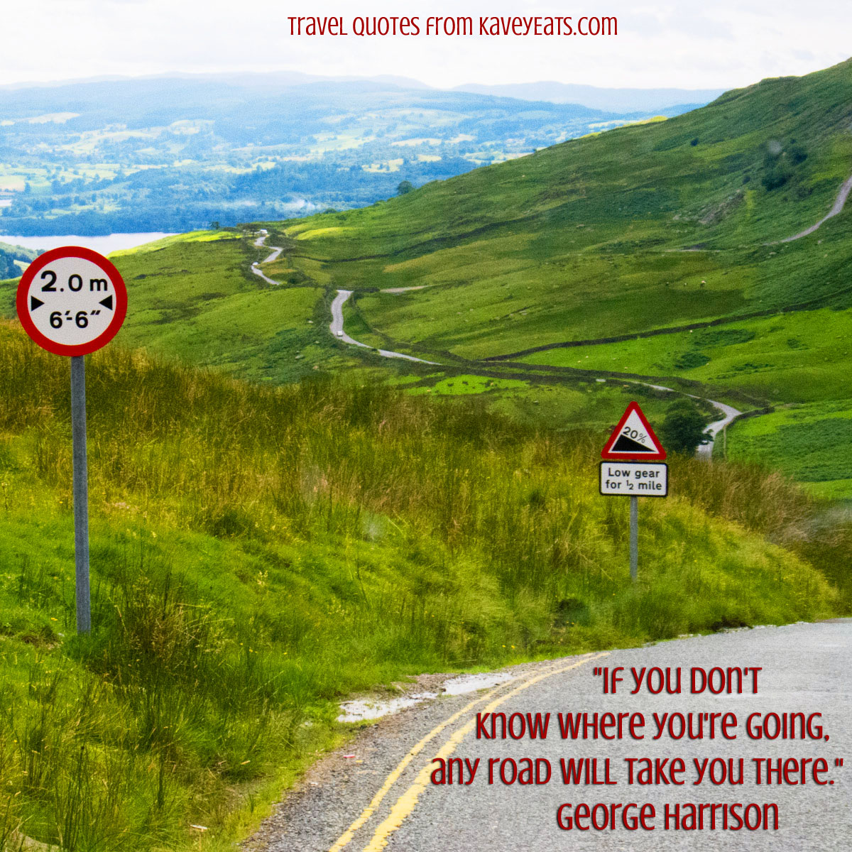 "Kirkstone Pass in Cumbria with quote ""If you don't know where you're going, any road will take you there."" George Harrison"