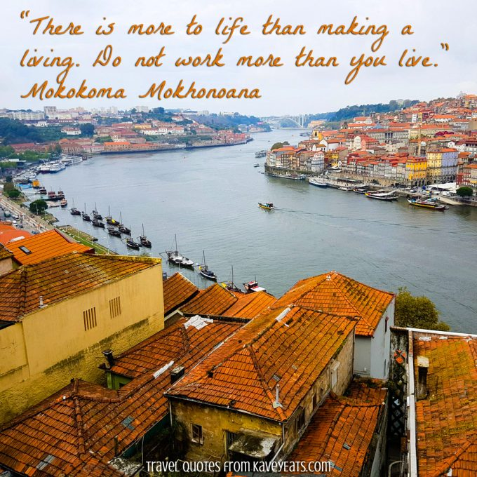 """There is more to life than making a living. Do not work more than you live."" Mokokoma Mokhonoana (Photo in Porto, Portugal)"