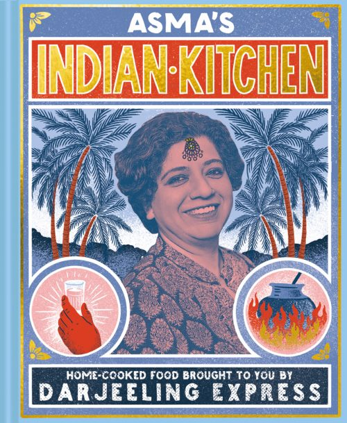 Asma's Indian Kitchen | A Cookery Book from the Creator of Darjeeling Express