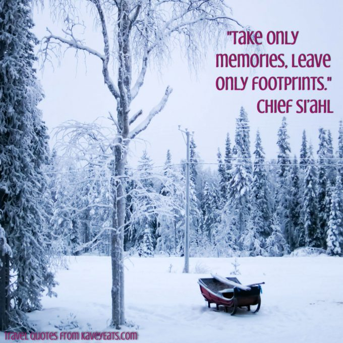 """Take only memories, leave only footprints."" ~ Chief Si'ahl"