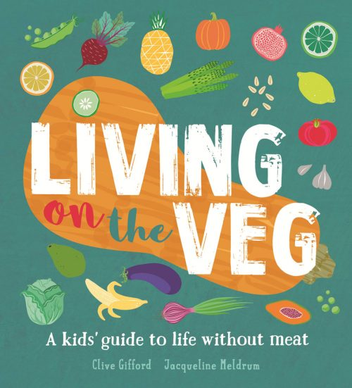 Book jacket for Living on the Veg: A kids' guide to life without meat by Clive Gifford and Jacqueline Meldrum