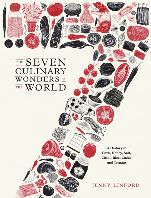 Book jacket for The Seven Culinary Wonders of the World: A History of Pork, Honey, Salt, Chilli, Rice, Cacao and Tomato by Jenny Linford