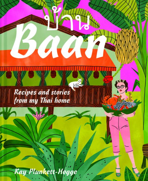 Book cover for Baan: Recipes and Stories from my Thai Home by Kay Plunkett-Hogge