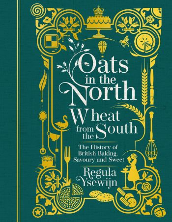 Book jacket for Oats in the North, Wheat from the South: The History of British Baking, Savoury and Sweet by Regula Ysewijn