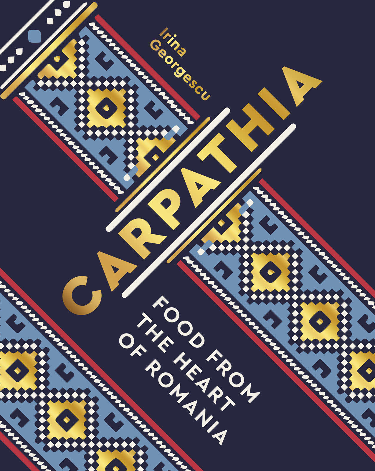 Front cover of Carpathia: Food from the Heart of Romania by Irina Georgescu