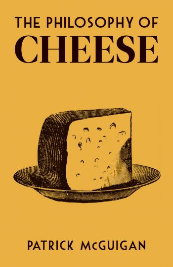 The Philosophy of Cheese by Patrick McGuinan (cover)