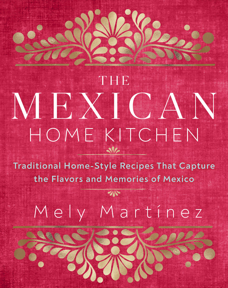The Mexican Home Kitchen by Mely Martínez