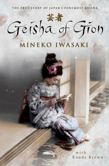 Geisha of Gion The True Story of Japan's Foremost Geisha